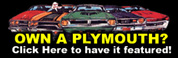 Own a Plymouth car or truck? Have it featured on our site.